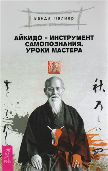 Айкидо - инструмент самопознания. Уроки мастера